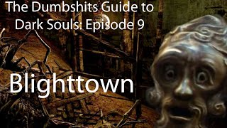 The Dumbshits Guide to Dark Souls: Blighttown