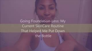 Going Foundation-less: My Updated Skincare Routine That Helped Me Put Down The Bottle