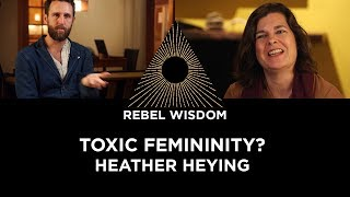 Toxic Femininity? Heather Heying