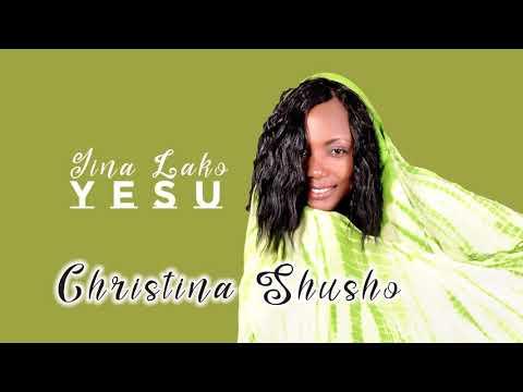 CHRISTINA SHUSHO  #JINA LAKO YESU OFFICIAL AUDIO