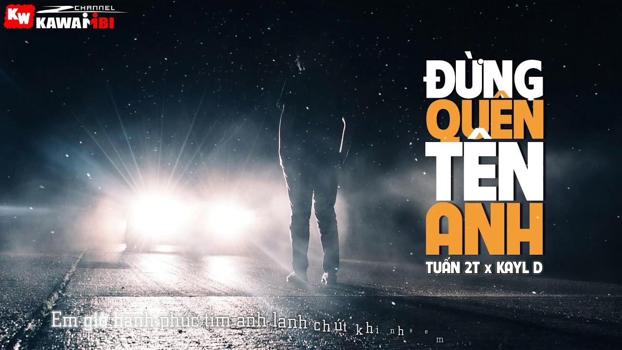 Đừng Quên Tên Anh – Tuấn 2T ft. Kayl D [ Official Lyric Video ]