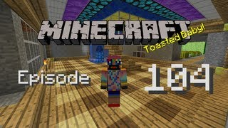 Toasted Plays: Minecraft - Episode 104 - Get The Timing Down