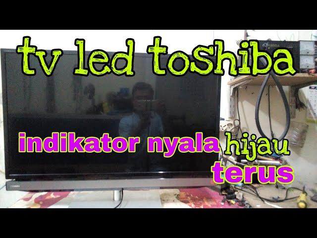 Servis tv led toshiba lampu indikator nyala hijau terus, tidak ada gambar dan suara.