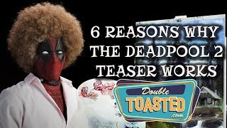 6 REASONS WHY THE DEADPOOL 2 TEASER WORKS - Double Toasted