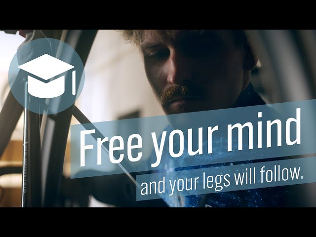 Free your mind and your legs will follow.