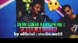 Demi cinta [ kerispatih ]cover akustik by sepphalgozalie ft endangk
