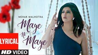 Maye Ni Maye: Mehak Malhotra (Full Lyrical Song) MixSingh | Hiten Panwar | Latest Punjabi Songs