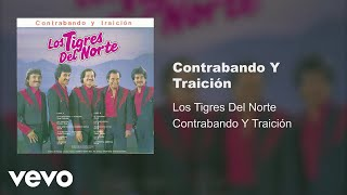 Los Tigres Del Norte - Contrabando Y Traición (Audio)