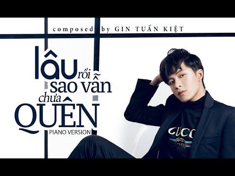 GIN TUẤN KIỆT | Lâu Rồi Sao Vẫn Chưa Quên | Official Piano Version