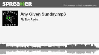 Any Given Sunday.mp3 (part 4 of 4, made with Spreaker)