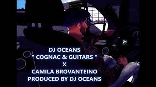 Download DJ OCEANS COGNAC & GUITARS X CAMILA BROVANTEINO PRODUCED BY DJ OCEANS