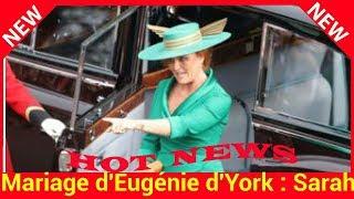 Mariage d'Eugénie d'York : Sarah Ferguson, mère de la mariée, fait son show!