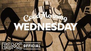 WEDNESDAY MORNING JAZZ: Fresh Morning Jazz & Bossa Nova Music for Work, Study, Good Mood