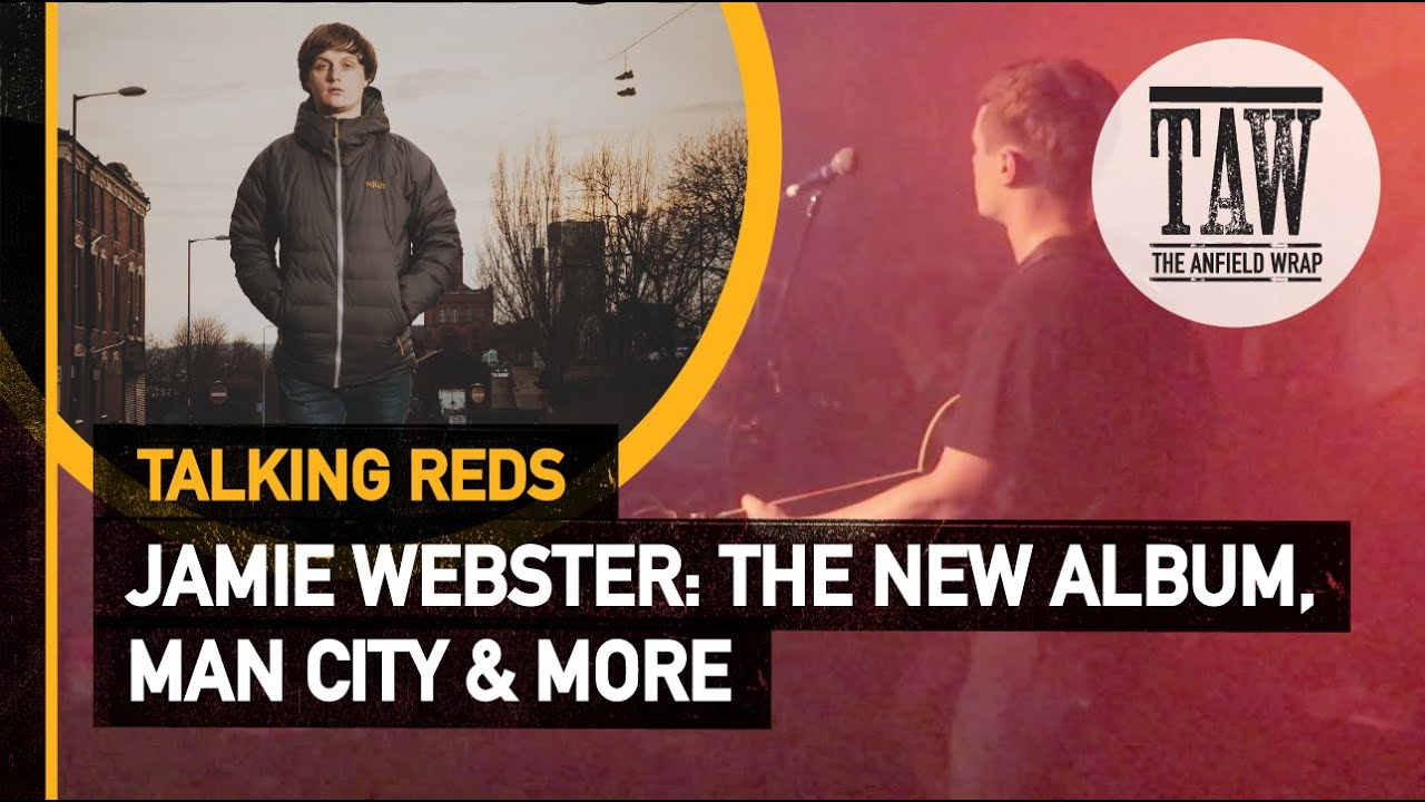 Jamie Webster: The New Album, Man City & More | Talking Reds