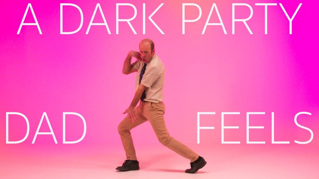 Dad Feels - A Dark Party (Dance Video)
