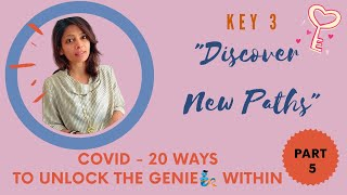 Discover New Paths | Covid - 20 Ways to Unlock the Genie within | Part 5