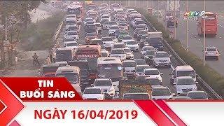 Tin Buổi Sáng - Ngày 16/04/2019 - Tin Tức Mới Nhất
