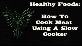Healthy Foods - How To Cook Meat Using A Slow Cooker - Healthy Foods Series