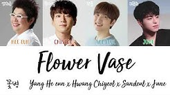 Yang HeeEun, Hwang Chiyeol, Sandeul, Junhoe (iKON) - Flower Vase (꽃병) [han|rom|eng lyrics/가사]