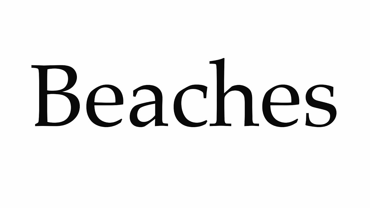 How to Pronounce Beaches