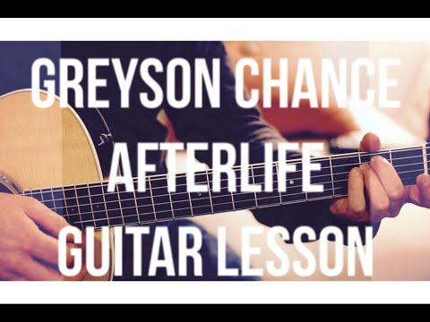 Greyson Chance Afterlife Guitar Lesson Chords And Strumming