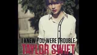 Taylor Swift: I Knew You Were Troube Lyrics