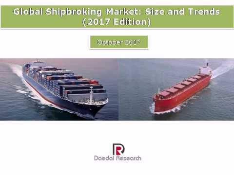 Global Shipbroking Market: Size and Trends (2017 Edition)