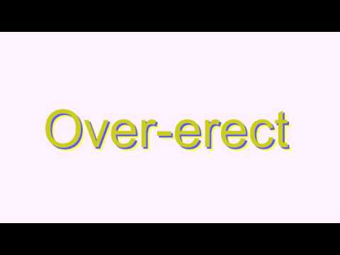 How to Pronounce Over-erect