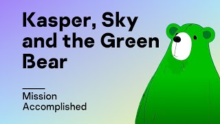 Kasper, Sky and the Green Bear | Episode 7 – Mission Accomplished