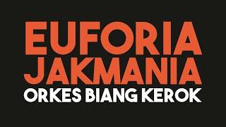 EUFORIA JAKMANIA - ORKES BIANG KEROK (Official Musik Video)