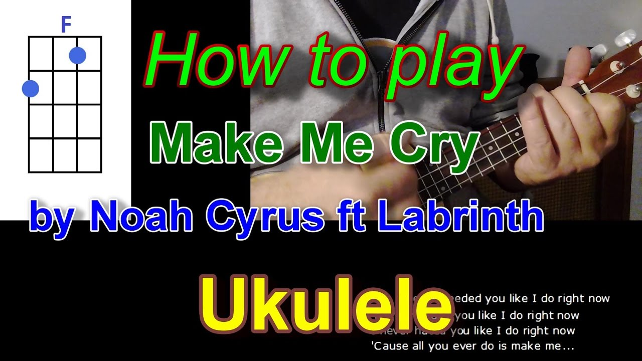 How To Play Make Me Cry By Noah Cyrus Ft Labrinth Ukulele Youtube