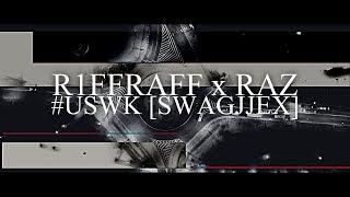 R1ffRaff x RAZ - #USWK [Official Video ∣ SWAGJJEX] [2018]