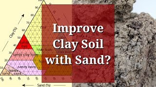 Improve Clay Soil with Sand?