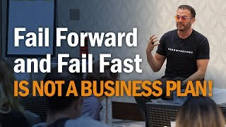 Fail Forward and Fail Fast is not a Business Plan!