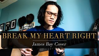 Break My Heart Right - James Bay Cover