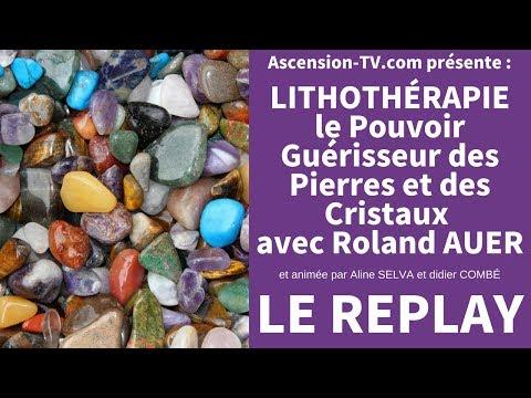 """2ème émission : """"LITHOTHERAPIE - Le pouvoir des Pierres et des Cristaux"""" avec Roland AUER"""
