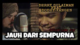 JAUH DARI SEMPURNA - Derry Sulaiman feat Dodhy Kangen Band (Official Video Klip) #DSAS #DOY