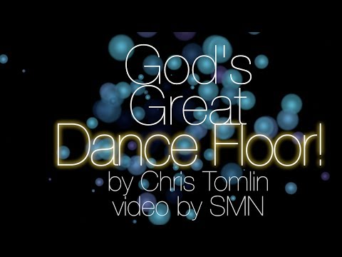 God's Great Dance Floor by Chris Tomlin Lyrics