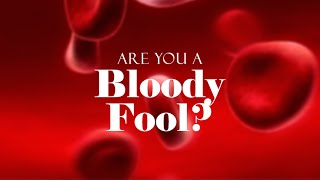Are you a Bloody Fool?