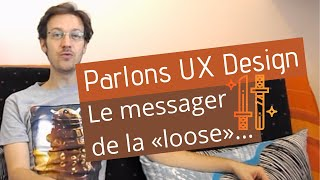 Parlons UX Design - Le messager de la «loose»...