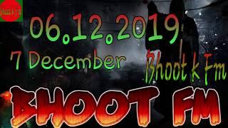 bhoot-fm-7-december-6-12-2019-full