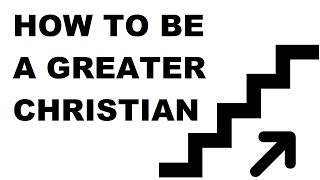 How to be a Greater Christian