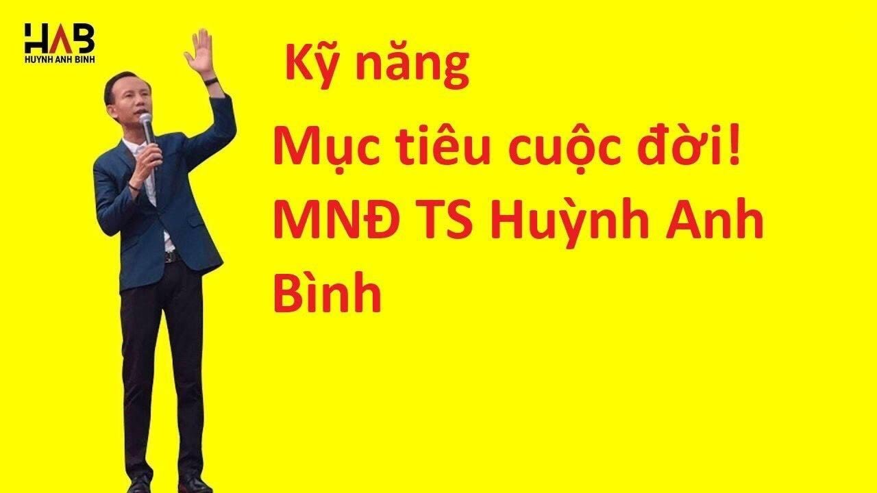Kỹ năng: ….. Mục tiêu cuộc đời! MNĐ TS Huỳnh Anh Bình