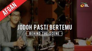 Afgan - Jodoh Pasti Bertemu | Behind The Scene Video Clip
