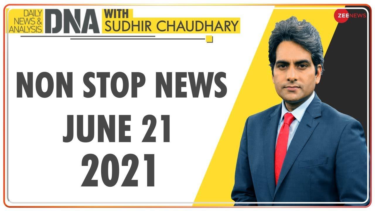 DNA: Non Stop News; June 21, 2021 | Top News Today | Hindi News | Nonstop News | Fast News