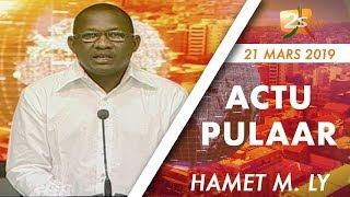ACTU PUULAR DU 21 MARS 2019 AVEC HAMET MAMADOU LY