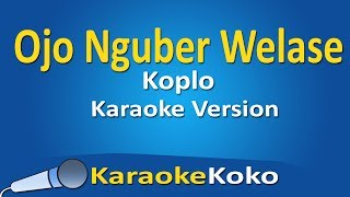 Ojo Nguber Welase Koplo Karaoke Version No Vocal Lirik HD