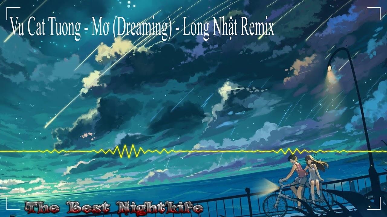 Mơ – Vũ Cát Tường – Long Nhật Remix