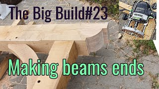 The Big Build 23. How I created a beautiful detail on the end of an Oak Frame beam