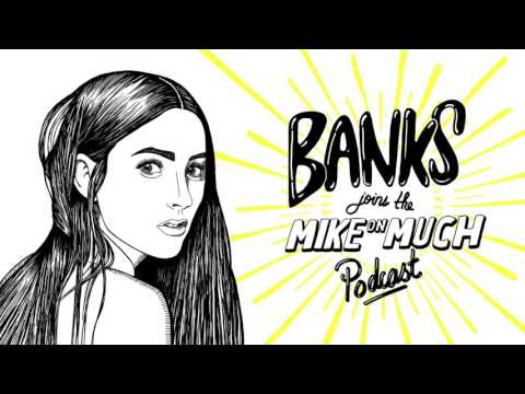 Banks (#40) | Mike on Much Podcast